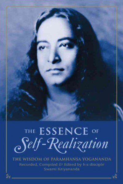 Essence of Self-Realization : The Wisdom of Paramhansa Yogananda