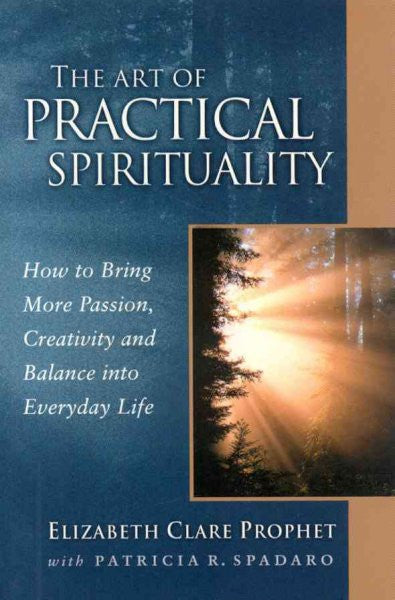 Art of Practical Spirituality : How to Bring More Passion, Creativity and Balance into Everyday Life