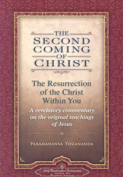 Second Coming of Christ : The Resurrection of the Christ Within You