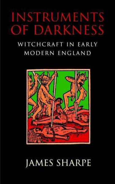 Instruments of Darkness : Witchcraft in Early Modern England