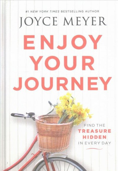 Enjoy Your Journey : Find the Treasure Hidden in Every Day