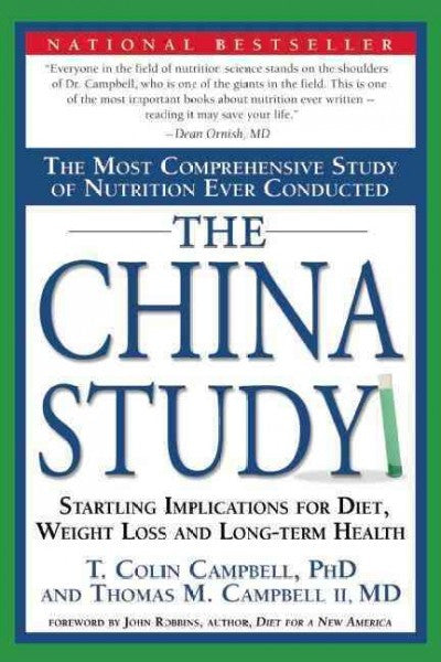 China Study : The Most Comprehensive Study of Nutrition Ever Conducted And the Startling Implications for Diet, Weight Loss, And Long-term Health