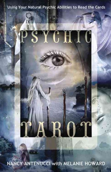 Psychic Tarot : Using Your Natural Psychic Abilities to Read the Cards