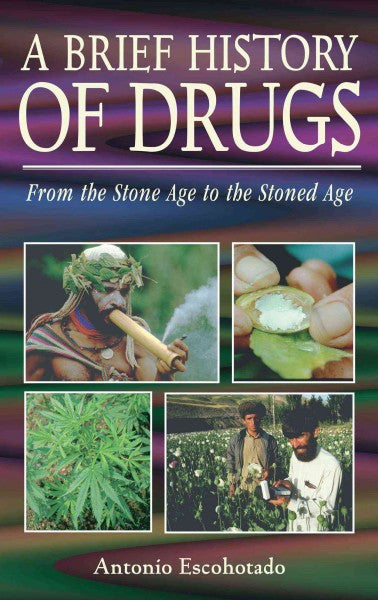 Brief History of Drugs : From Stone Age to the Stoned Age