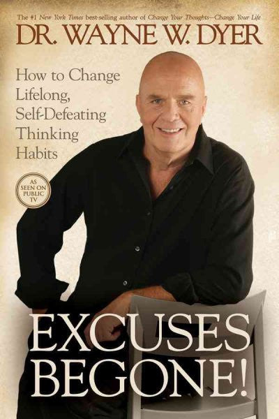 Excuses Begone! : How to Change Lifelong, Self-Defeating Thinking Habits