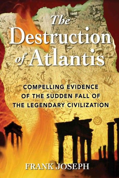 Destruction of Atlantis : Compelling Evidence of the Sudden Fall of the Legendary Civilization