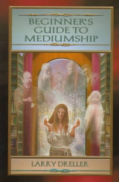 Beginner's Guide to Mediumship : How to Contact Loved Ones Who Have Crossed over
