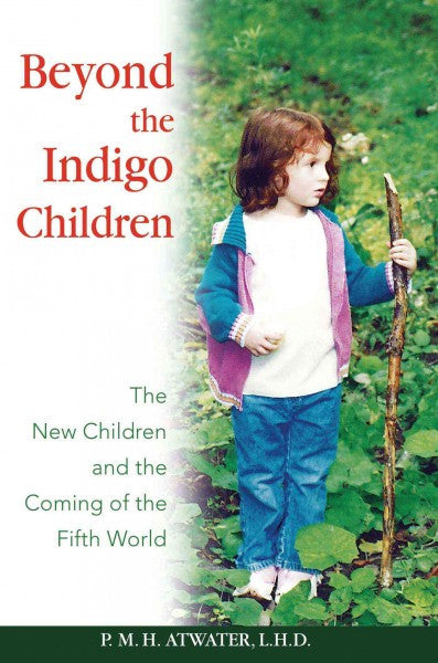 Beyond the Indigo Children : The New Children And the Coming of the Fifth World