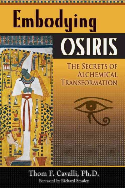 Embodying Osiris : The Secrets of Alchemical Transformation