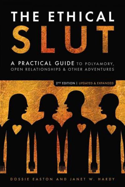 Ethical Slut : A Practical Guide to Polyamory, Open Relationships & Other Adventures