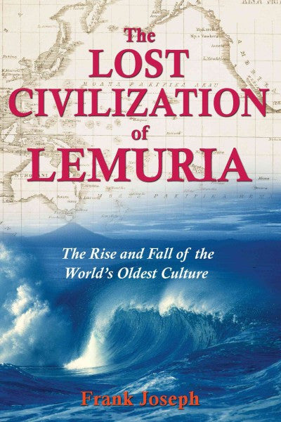 Lost Civilization of Lemuria : The Rise And Fall of the World's Oldest Culture