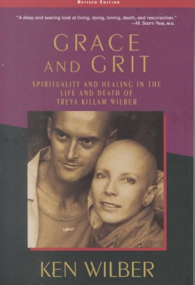 Grace and Grit : Spirituality and Healing in the Life and Death of Treya Killam Wilber
