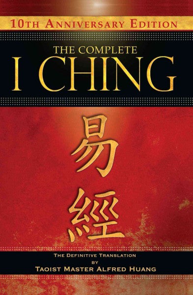 Complete I Ching : The Definitive Translation by Taoist Master Alfred Huang