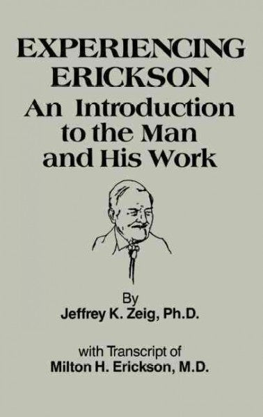Experiencing Erickson : An Introduction to the Man and His Work