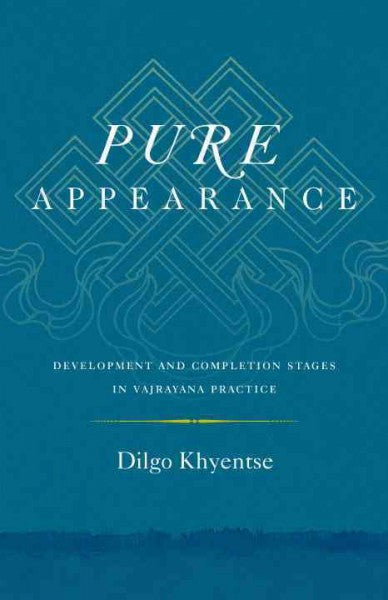 Pure Appearance : Development and Completion Stages in Vajrayana Practice