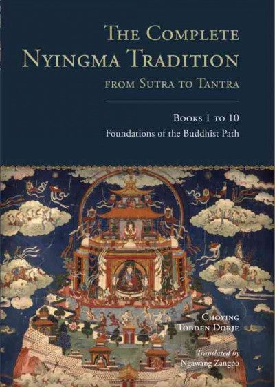 Complete Nyingma Tradition from Sutra to Tantra : Foundations of the Buddhist Path