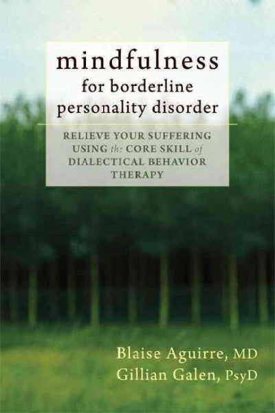 Mindfulness for Borderline Personality Disorder : Relieve Your Suffering Using the Core Skill of Dialectical Behavior Therapy