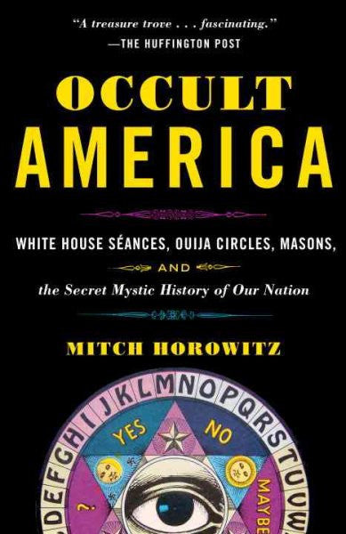 Occult America : White House Seances, Ouija Circles, Masons, and the Secret Mystic History of Our Nation