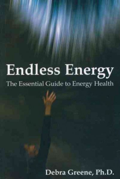 Endless Energy : The Essential Guide to Energy Health