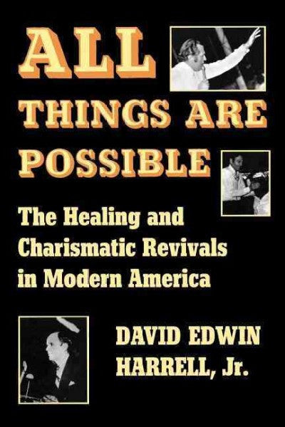 All Things Are Possible : The Healing and Charismatic Revivals in Modern America