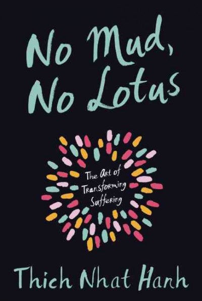 No Mud, No Lotus : The Art of Transforming Suffering