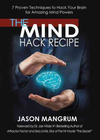 Mind Hack Recipe : 7 Proven Techniques to Hack Your Brain for Amazing Mind Powers