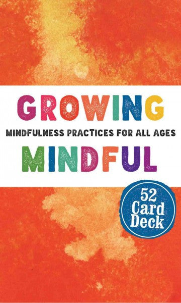 Growing Mindful Card Deck : Mindfulness Practices for All Ages