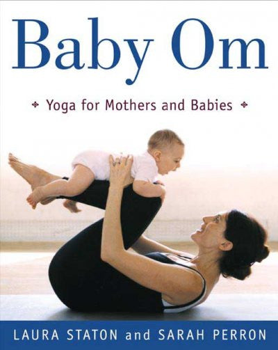 Baby Om : Yoga for Mothers and Babies