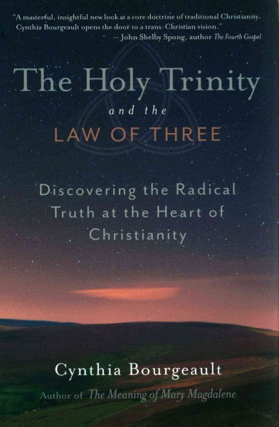 Holy Trinity and the Law of Three : Discovering the Radical Truth at the Heart of Christianity