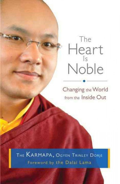 Heart Is Noble : Changing the World from the Inside Out