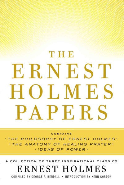 Ernest Holmes Papers : A Collection of Three Inspirational Classics