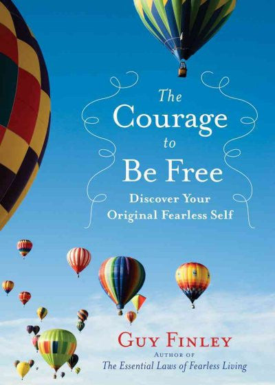 Courage to Be Free : Discover Your Original Fearless Self