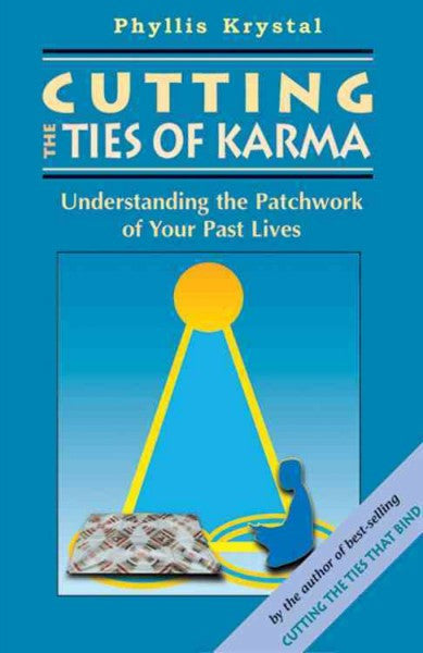 Cutting the Ties of Karma : Understanding the Patchwork of Your Past Lives