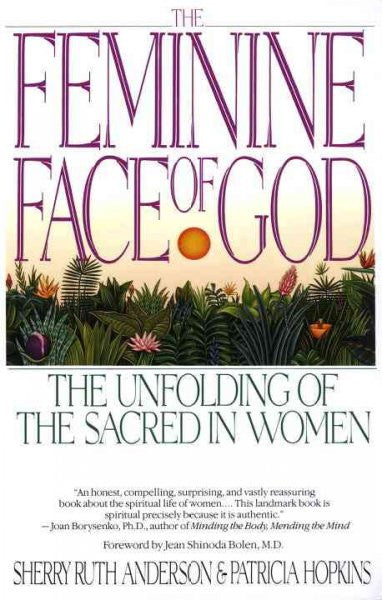Feminine Face of God : The Unfolding of the Sacred in Women