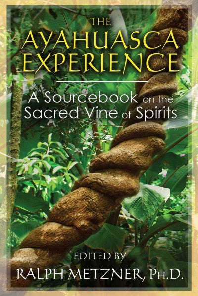 Ayahuasca Experience : A Sourcebook on the Sacred Vine of Spirits