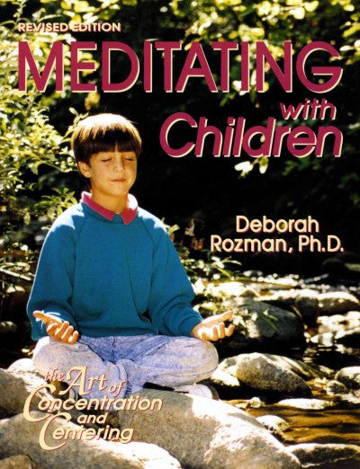 Meditating With Children : The Art of Concentration and Centering : A Workbook on New Educational Methods Using Meditation