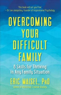 Overcoming Your Difficult Family : 8 Skills for Thriving in Any Family Situation