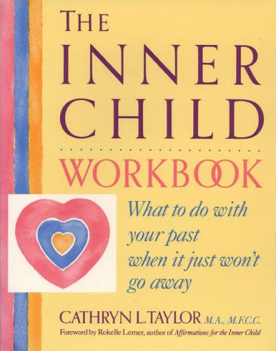 Inner Child Workbook : What to Do With Your Past When It Just Won't Go Away