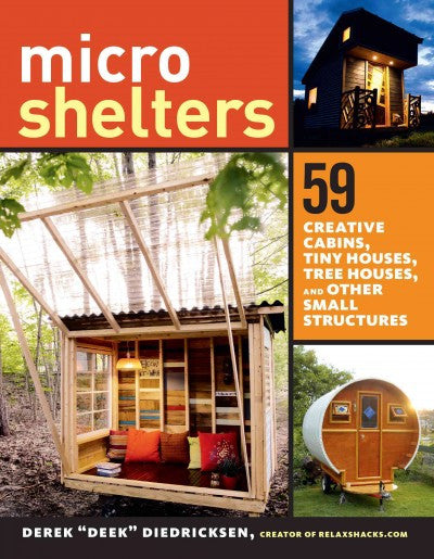 Microshelters : 59 Creative Cabins, Tiny Houses, Tree Houses, and Other Small Structures