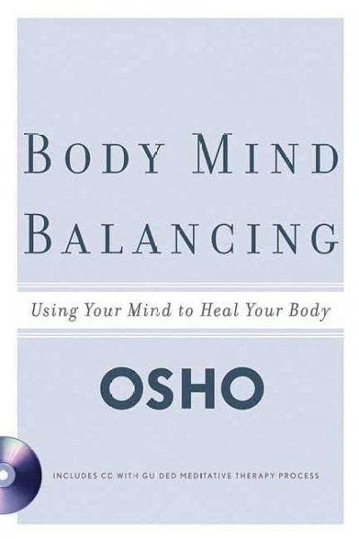 Body Mind Balancing : Using Your Mind to Heal Your Body