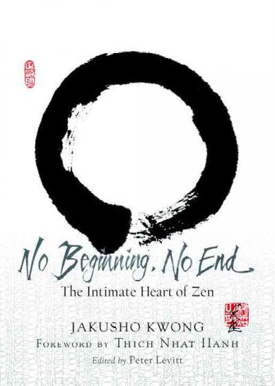 No Beginning, No End : The Ultimate Heart of Zen