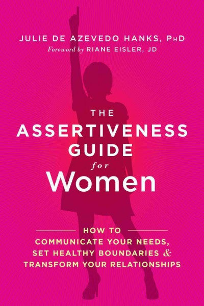 Assertiveness Guide for Women : How to Communicate Your Needs, Set Healthy Boundaries & Transform Your Relationships