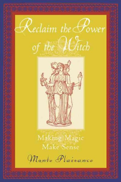 Reclaim the Power of the Witch : Making Magic Make Sense