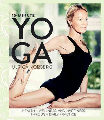15-Minute Yoga : Health, Well-Being, and Happiness Through Daily Practice