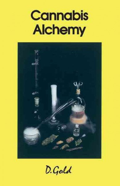 Cannabis Alchemy : The Art of Modern Hashmaking : Methods for Preparation of Extremely Potent Cannabis Products