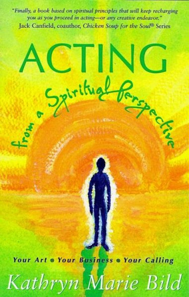 Acting from a Spiritual Perspective : Your Art, Your Business and Your Calling