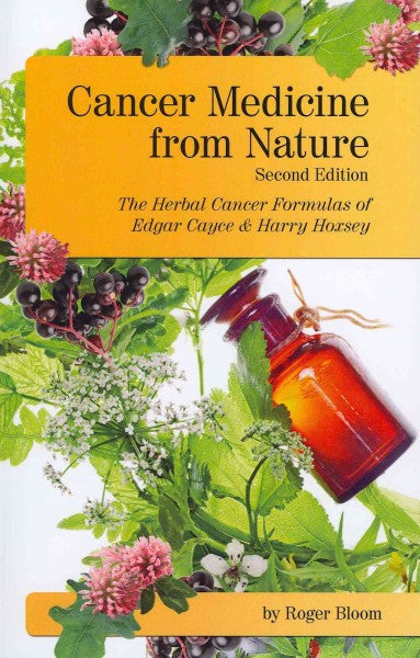 Cancer Medicine from Nature : The Herbal Cancer Formulas of Edgar Cayce & Harry Hoxsey