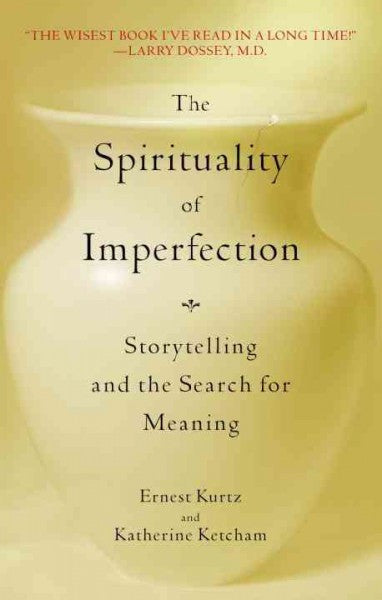 Spirituality of Imperfection : Storytelling and the Journey to Wholeness