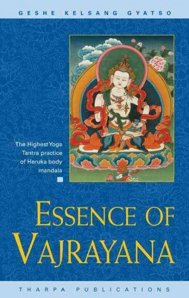 Essence of Vajrayana : The Highest Yoga Tantra Practice of Heruka Body Mandala