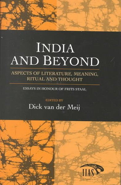India and Beyond : Aspects of Literature, Meaning, Ritual and Thought : Essays in Honour of Frits Staal